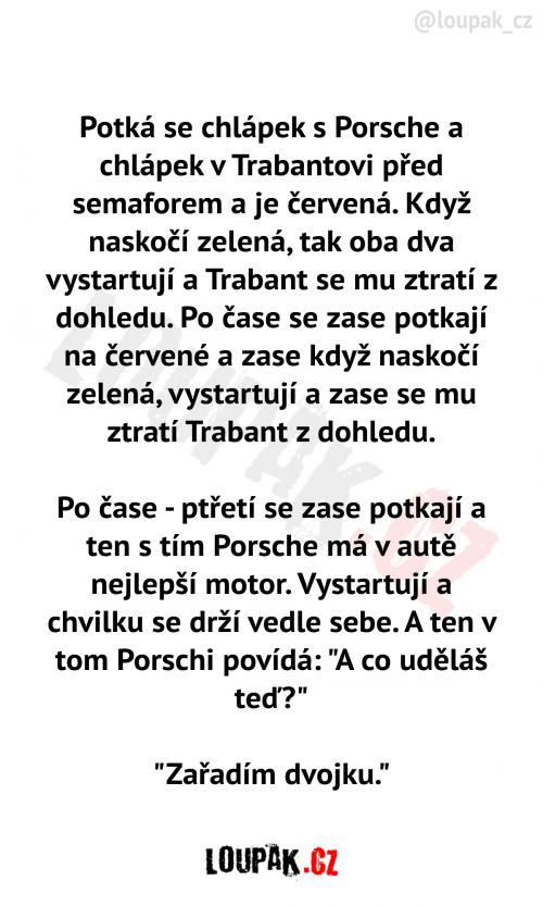 Potká se chlápek s Porsche a chlápek v Trabantovi před semaforem a