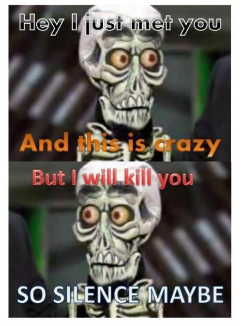 So kill you maybe