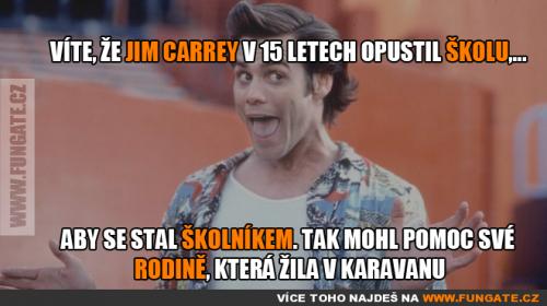 Víte, že Jim Carrey v 15 letech opustil školu,