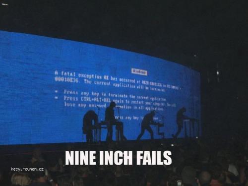 nine inch fails