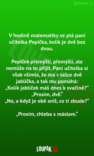 V hodině matematiky se ptá paní učitelka Pepíčka