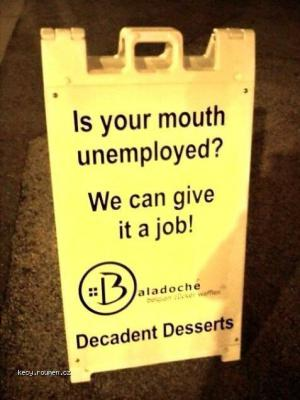 Is your mouth unemployed