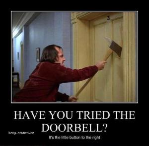 HAVE YOU TRIED THE DOORBELL