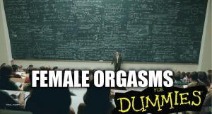 Female orgasms for dummies