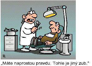 Když ti jde zubař trhat zub