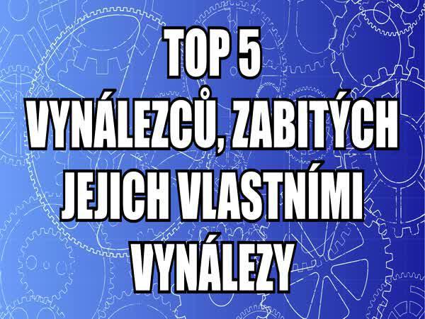 TOP 5 - Vynálezci sebevrazi